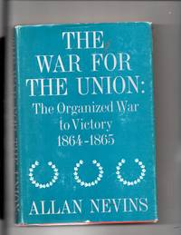 The War For The Union: The Organized War to Victory 1864-1865  Vol IV