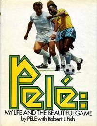 Pele : My Life and the Beautiful Game : Autobiography by  Robert L Pele and Fish - First Edition - 1977 - from Godley Books and Biblio.com