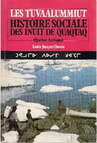 Les Tuvaalummiut.  Histoire sociale des Inuit de Quaqtaq. (Québec Arctique)