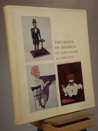 The Image of America in Caricature & Cartoon: Accompanying Exhibition Presented at Amon Carter Museum, Fort Worth, Fort Wayne Public Library, Fort Wayne