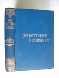 The Forty-Five Guardsmen  -  An Historical Romance