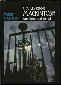 Charles Rennie Mackintosh. Architect and Artist