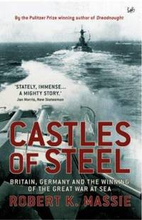 image of Castles of Steel : Britain, Germany and the Winning of the Great War at Sea