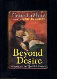 Beyond Desire: A Novel Based On The Life Of Felix And Cecile Mendelssohn