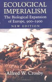 image of Ecological Imperialism: The Biological Expansion of Europe, 900-1900 (Studies in Environment and History)