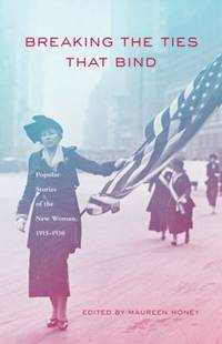 image of Breaking the Ties That Bind : Popular Stories of the New Woman, 1915-1930