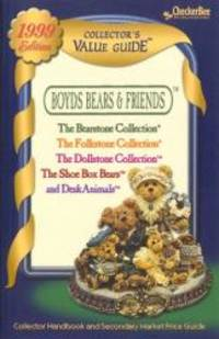 Boyds Bears and Friends Collector's Value Guide for The Bearstone Collection  The Folkstone Collection  The Dollstone Collection  The ShoeBox Bears  and DeskAnimals  1999