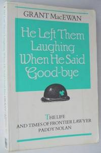 He left them laughing when he said good-bye: The life and times of frontier lawyer Paddy Nolan by  Grant MacEwan - Paperback - First Edition - 1987 - from RareNonFiction.com (SKU: 15104994)