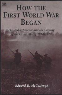 How the First World War Began: The Triple Entente and the Coming of the Great War, 1914-18