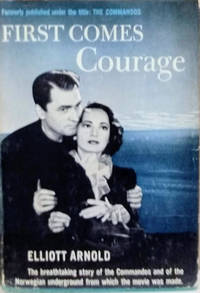 First Comes Courage (The Commandos) by  Elliott Arnold - First Thus - 1943 - from Old Saratoga Books (SKU: 39542)