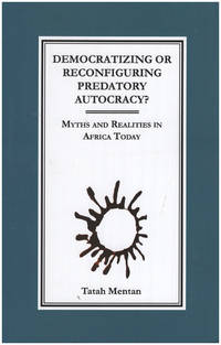 Democratizing or Reconfiguring Predatory Autocracy? Myths and Realities in Africa Today