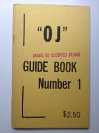 OJ  Made in Occupied Japan. Signed By the Author. Comments and Price Guide for Insiders on Objects Marked Made in Japan Guide Book Number 1