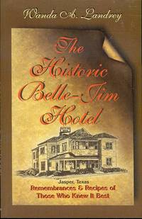 The Historic Belle-Jim Hotel Jasper, Texas: Remembrances and Recipes of Those Who Knew It Best