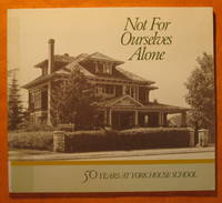 Not For Ourselves Alone: Fifty Years at York House School 1932-1982