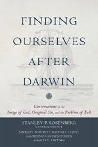 Finding Ourselves after Darwin: Conversations on the Image of God, Original Sin, and the Problem...