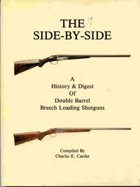 The Side-By-Side: a History & Digest of Double Barrel Breech Loading  Shotguns.