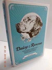Daisy to the Rescue  True Stories of Daring Dogs, Paramedic Parrots, and  Other Animal Heroes