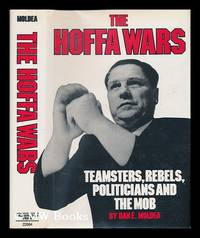 The Hoffa Wars : Teamsters, Rebels, Politicians, and the Mob by  Dan E. (1950-) Moldea - First Edition - 1978 - from MW Books Ltd. and Biblio.com