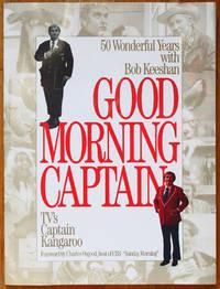 Good Morning Captain: 50 Wonderful Years With Bob Keeshan, TV's Captain Kangaroo