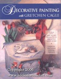 Decorative Painting with Gretchen Cagle by  Gretchen Cagle CDA - Paperback - 1st Ed 2nd Pr - 1996 - from Comfort Kraft (SKU: 8919)