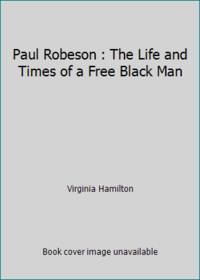 image of Paul Robeson : The Life and Times of a Free Black Man