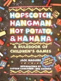 Hopscotch, Hangman, Hot Potato, and Ha Ha Ha : A Rulebook of Children's Games