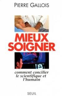 MIEUX SOIGNER.  Comment concilier le scientifique et l'humain