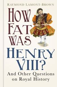 image of How Fat Was Henry VIII? : And Other Questions on Royal History