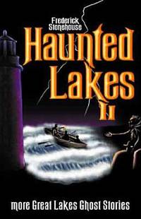 Haunted Lakes II : More Great Lakes Ghost Stories by Frederick Stonehouse - 2000