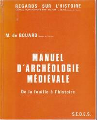 Manuel d'archéologie médiévale.   De la fouille à l'histoire