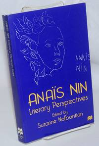 Anais Nin, Literary Perspectives. Edited with an introductory essay by Suzanne Nalbantian