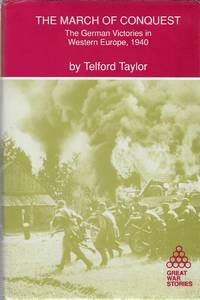 The March of Conquest: The German Victories in Western Europe, 1940 by Telford Taylor - 1990