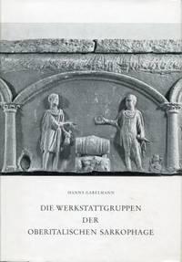 Die Werkstattgruppen der oberitalischen Sarkophage.