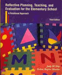REFLECTIVE PLANNING, TEACHING, AND EVALUATION FOR THE ELEMENTARY SCHOOL: A  RELATIONAL APPROACH...