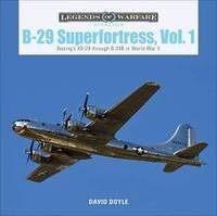 B-29 Superfortress, Vol. 1: Boeing's XB-29 through B-29B in World War II (Legends of Warfare:...