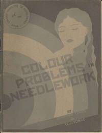 Colour Problems in Needlework.  Book 1.  The General Principles of Colour and Design in Needlework