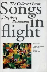 Songs in Flight; The Collected Poems of Ingeborg Bachmann