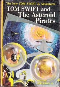 Tom Swift and the Asteroid Pirates (Series: Tom Swift 21.) by  Victor (House pseudonym used by Jim Lawrence.) Appleton II - Hardcover - from Grant Thiessen / BookIT Inc. and Biblio.com