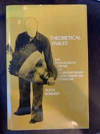 Theoretical Fables - The Pedagogical Dream in Contemporary Latin American Literature