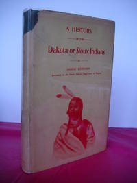 A HISTORY OF THE DAKOTA OR SIOUX INDIANS from Their Earliest Traditions and First Contact with...