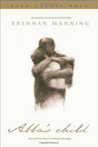 Abba's Child: The Cry of the Heart for Intimate Belonging by Brennan Manning - 2015-09-03