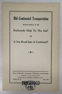Mid-Continental Transportation. Which Shall It Be. Railroads Only To The Sea? Or A Sea Road Into A Continent? by Great Lakes-St. Lawrence Tidewater Association - July 1929 - from Attic Books (SKU: 125912)