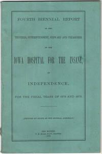 Fourth biennial report of the trustees, superintendents, steward and treasurer of the Iowa Hospital for the… by Iowa Hospital for the Insane. Independence - 1879 - from Philadelphia Rare Books & Manuscripts Co., LLC (PRB&M)  (SKU: 40474)