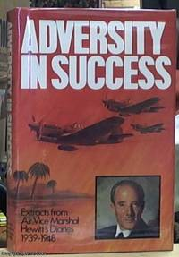 image of Adversity in Success. Extracts from Air Vice Marshal Hewitt's Diaries 1939-1948