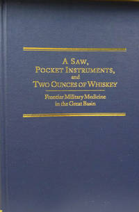 A Saw, Pocket Instruments, and Two Ounces of Whiskey:  Frontier Military  Medicine in the Great Basin (Frontier Military Series XX)
