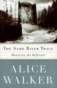 The Same River Twice : Honoring the Difficult
