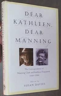 Dear Kathleen, Dear Manning: The Correspondence Of Manning Clark & Kathleen Fitzpatrick 1949-1990