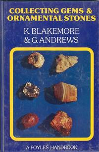 Collecting Gems and Ornamental Stones by  Kenneth and Gordon Andrews Blakemore - Hardcover - 1973 - from M Hofferber Books and Biblio.com