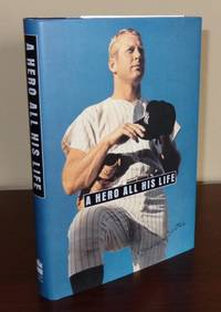 A Hero All His Life: Merlyn, Mickey Jr., David, and Dan Mantle A Memoir by the Mantle Family