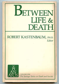 Between Life and Death The Springer Series on Death and Suicide Volume One